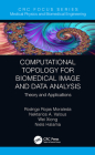 Computational Topology for Biomedical Image and Data Analysis: Theory and Applications Cover Image