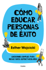 Cómo educar personas de éxito: Lecciones simples para resultados espectaculares/ How to Raise Successful People Cover Image
