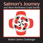 Salmon's Journey: And More Northwest Coast Stories Cover Image