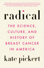 Radical: The Science, Culture, and History of Breast Cancer in America Cover Image