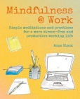 Mindfulness @ Work: Simple meditations and practices for a more stress-free and productive working life Cover Image