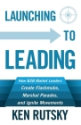 Launching to Leading: How B2B Market Leaders Create Flashmobs, Marshal Parades and Ignite Movements Cover Image