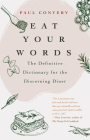 Eat Your Words: The Definitive Dictionary for the Discerning Diner (Food Trivia, for Readers of the Flavor Bible and the Modernist Bre Cover Image