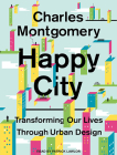 Happy City: Transforming Our Lives Through Urban Design Cover Image