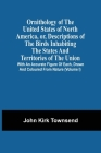 Ornithology Of The United States Of North America, Or, Descriptions Of The Birds Inhabiting The States And Territories Of The Union: With An Accurate Cover Image