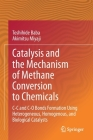 Catalysis and the Mechanism of Methane Conversion to Chemicals: C-C and C-O Bonds Formation Using Heterogeneous, Homogenous, and Biological Catalysts Cover Image