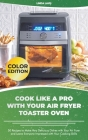 Cook Like a Pro with Your Air Fryer Toaster Oven: 50 Recipes to Make Very Delicious Dishes with Your Air Fryer and Leave Everyone Impressed with Your Cover Image