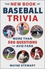 The New Book of Baseball Trivia: More than 500 Questions for Avid Fans Cover Image