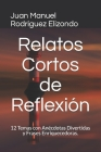 Relatos Cortos de Reflexión: 12 Temas Con Anéctdotas Divertidas y Frases Enriquecedoras. Cover Image