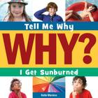 I Get Sunburned (Tell Me Why Library) Cover Image