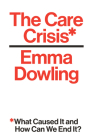 The Care Crisis: What Caused It and How Can We End It? Cover Image