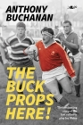 The Buck Props Here!: A Life in Rugby Cover Image