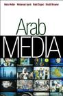 Arab Media: Globalization and Emerging Media Industries (Global Media and Communication #1) Cover Image