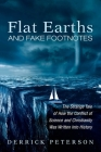 Flat Earths and Fake Footnotes: The Strange Tale of How the Conflict of Science and Christianity Was Written Into History Cover Image