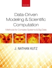 Data-Driven Modeling & Scientific Computation: Methods for Complex Systems & Big Data Cover Image