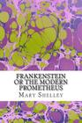 Frankenstein or the Modern Prometheus: (Mary Shelley Classics Collection) Cover Image