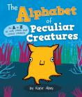 The Alphabet of Peculiar Creatures Cover Image