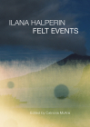Ilana Halperin: Felt Events Cover Image