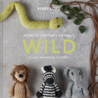 How to Crochet Animals: Wild, Volume 6: 25 Mini Menagerie Patterns Cover Image