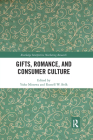 Gifts, Romance, and Consumer Culture (Routledge Interpretive Marketing Research) Cover Image