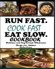 Run Fast. Cook Fast. Eat Slow Cookbook: Delicious and Easy-to-Cook Wholesome Recipe for Athletes Cover Image