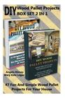 DIY Wood Pallet Projects Box Set 2 in 1: 47 Fun and Simple Wood Pallet Projects for Your House: (With Pictures, Wood Pallet, DIY Projects, DIY Househo Cover Image