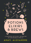 Potions, Elixirs & Brews: A modern witches' grimoire of drinkable spells Cover Image
