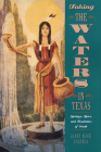 Taking the Waters in Texas: Springs, Spas, and Fountains of Youth Cover Image