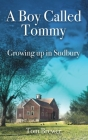 A Boy Called Tommy: Growing up in Sudbury Cover Image
