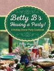 Betty B's Having a Party!: A Holiday Dinner Party Cookbook Cover Image