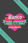 Love Bunco Score Sheets (Black Cover): 100 Bunco Score Sheets for Valentines, Bunco Score Cards for Bunco Lovers and Players, (Bunco Dice Game Book fo Cover Image