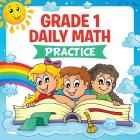 Grade 1 Daily Math: Practice (Math Books For Kids) Cover Image