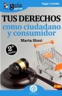 GuíaBurros Tus derechos como ciudadano y consumidor: Todo lo que necesitas saber de tus derechos como ciudadano y consumidor Cover Image