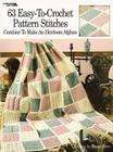 63 Easy-To-Crochet Pattern Stitches Combine to Make an Heirloom Afghan Cover Image