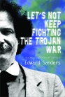 Let's Not Keep Fighting the Trojan War: New and Selected Poems 1986-2009 Cover Image