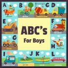 ABC's For Boys: Full Color Alphabet Learning Book, Baby Book, Children's Book, Toddler Book, Car Truck Air Plane Motorcycle With Fun A Cover Image