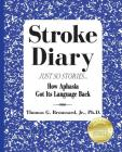 Stroke Diary, Just So Stories: How Aphasia Got Its Language Back Cover Image