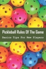 Pickleball Rules Of The Game - Basics Tips For New Players: What Do You Need To Play Pickleball Cover Image