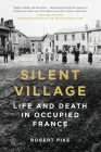 Silent Village: Life and Death in Occupied France Cover Image
