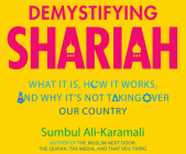 Demystifying Shariah: What It Is, How It Works, and Why It's Not Taking Over Our Country Cover Image