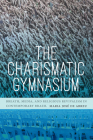 The Charismatic Gymnasium: Breath, Media, and Religious Revivalism in Contemporary Brazil Cover Image