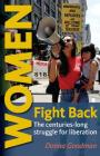 Women Fight Back: The Centuries-Long Struggle for Liberation Cover Image