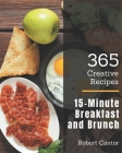 365 Creative 15-Minute Breakfast and Brunch Recipes: Cook it Yourself with 15-Minute Breakfast and Brunch Cookbook! Cover Image