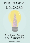 Birth of a Unicorn: Six Basic Steps to Success Cover Image