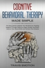 Cognitive Behavioral Therapy Made Simple: The Easy Guide to Master Your Emotions by Tackling Negative Thought Patterns, Anger, Anxiety, and Panic. Imp Cover Image