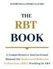 The RBT Book: A Comprehensive Instructional Manual for Registered Behavior Technicians (RBT) Working in ABA Cover Image