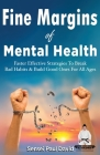 Fine Margins of Mental Health: Quicker, more effective Strategies That Break Bad Habits and Build Good Ones for All Ages Cover Image