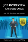 Job Interview Answers Guide: Over 180 Questions and Answers. The Last Complete Guide to a Winning Interview. Cover Image