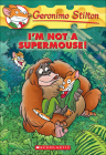 I'm Not a Supermouse! (Geronimo Stilton #43) Cover Image