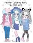 Fashion Coloring Book for Teen Girls: 142 Fun Coloring Pages Fashion coloring book for girls ages 8-12 Teenage coloring books for girlsTeen coloring b Cover Image